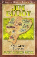 Jim Elliot: One Great Purpose - Christian Heroes Then & Now
