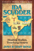 Ida Scudder: Healing Bodies, Touching Hearts - Christian Heroes