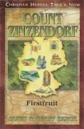 Count Zinzendorf: Firstfruit, Christian Heroes Then & Now