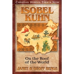 Isobel Kuhn: On the Roof of the World - Christian Heroes Then &