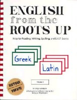 English from the Roots Up - Vol 1: Help for Reading, Writing, Sp