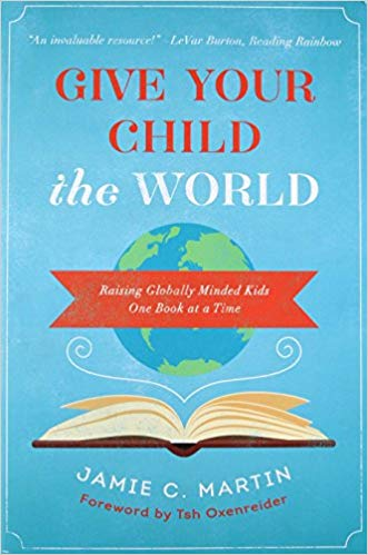 Give Your Child the World: Raising Globally Minded Kids