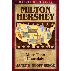 Milton Hershey: More Than Chocolate - Heroes of History