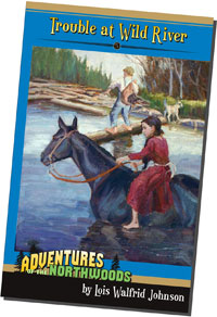 Trouble at Wild River - Adventures of the Northwoods #5