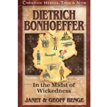 Dietrich Bonhoeffer: In the Midst of Wickedness - Christian Hero