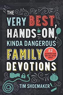 Very Best, Hands-On, Kinda Dangerous Family Devotions