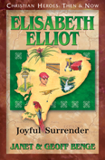 Elisabeth Elliot: Joyful Surrender - Christian Heroes Then & Now