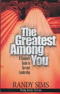 Greatest Among You: A Student's Guide to Servant Leadership