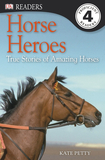 Horse Heroes: True Stories of Amazing Horses - Level 4 Reader