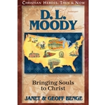 D.L. Moody: Bringing Souls to Christ - Christian Heroes Then & N