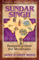 Sundar Singh: Footprints Over the Mountains - Christian Heroes