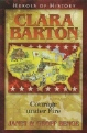 Clara Barton: Courage under Fire - Heroes of History