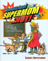 Homeschool Supermom . . . Not! When Grace Meets Homeschooling
