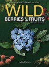 Wild Berries & Fruits Field Guide of Minnesota, Wisconsin and Mi