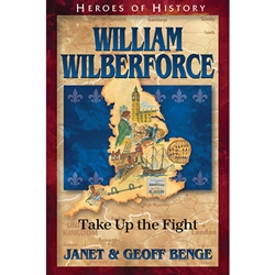 William Wilberforce: Take up the Fight, Heroes of History